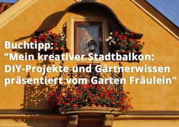 Mein kreativer Stadtbalkon: DIY-Projekte und Gärtnerwissen präsentiert vom Garten Fräulein