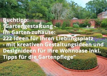 Gartengestaltung – Im Garten zuhause: 222 Ideen für Ihren Lieblingsplatz – mit kreativen Gestaltungsideen und Designideen für Ihre Wohnoase inkl. Tipps für die Gartenpflege