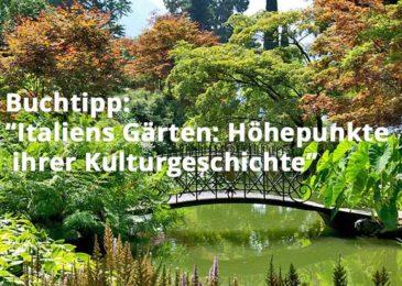 Italiens Gärten: Höhepunkte ihrer Kulturgeschichte