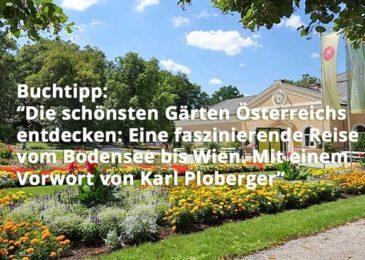 Die schönsten Gärten Österreichs entdecken: Eine faszinierende Reise vom Bodensee bis Wien. Mit einem Vorwort von Karl Ploberger