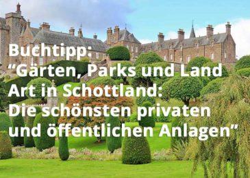 Gärten, Parks und Land Art in Schottland: Die schönsten privaten und öffentlichen Anlagen